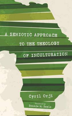 A Semiotic Approach to the Theology of Inculturation (Hardback)