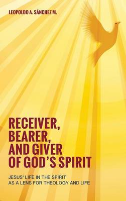 Receiver, Bearer, and Giver of God's Spirit (Hardback)