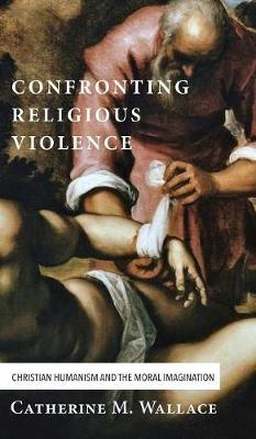 Confronting Religious Violence - Confronting Fundamentalism (Hardback)