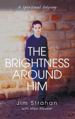 The Brightness Around Him (Hardback)