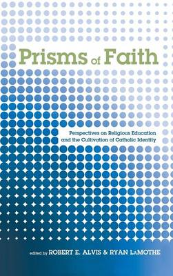 Prisms of Faith: Perspectives on Religious Education and the Cultivation of Catholic Identity (Hardback)