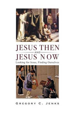 Jesus Then and Jesus Now (Paperback)