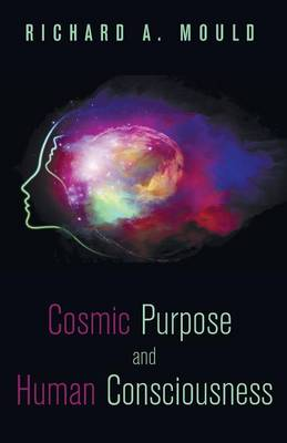 Cosmic Purpose and Human Consciousness (Paperback)