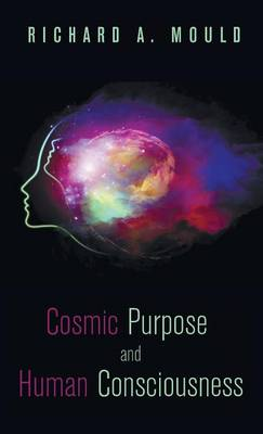 Cosmic Purpose and Human Consciousness (Hardback)