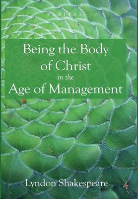 Being the Body of Christ in the Age of Management - Veritas 19 (Hardback)