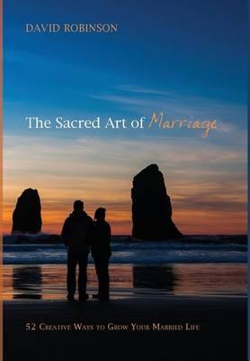 The Sacred Art of Marriage (Hardback)