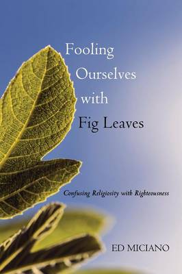 Fooling Ourselves with Fig Leaves (Paperback)