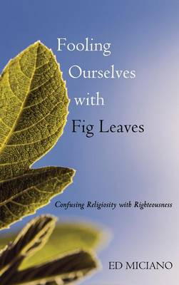Fooling Ourselves with Fig Leaves (Hardback)