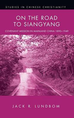 On the Road to Siangyang - Studies in Chinese Christianity (Paperback) (Hardback)