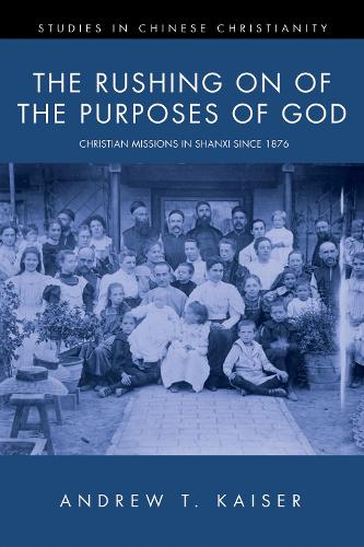 The Rushing on of the Purposes of God - Studies in Chinese Christianity (Paperback) (Paperback)