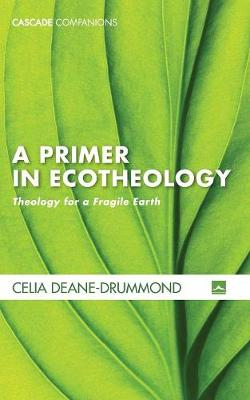 A Primer in Ecotheology - Cascade Companions (Paperback)