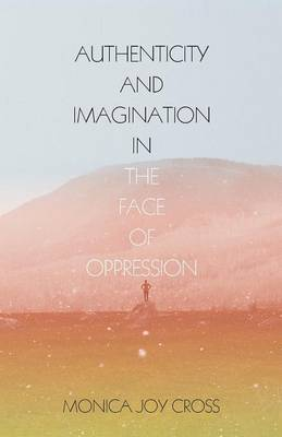 Authenticity and Imagination in the Face of Oppression (Paperback)