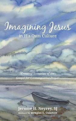 Imagining Jesus in His Own Culture (Hardback)