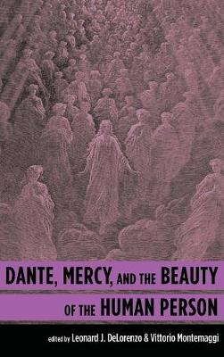 Dante, Mercy, and the Beauty of the Human Person (Hardback)