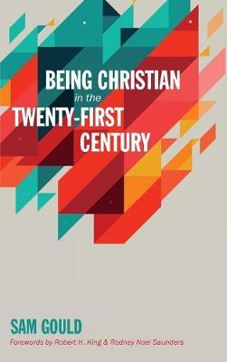 Being Christian in the Twenty-First Century (Hardback)