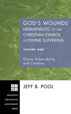God's Wounds: Hermeneutic of the Christian Symbol of Divine Suffering, Volume One (Hardback)