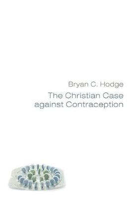 The Christian Case Against Contraception (Hardback)