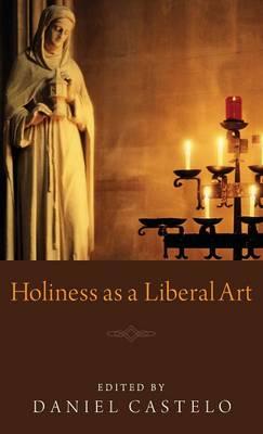 Holiness as a Liberal Art (Hardback)