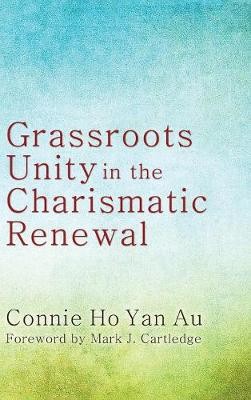 Grassroots Unity in the Charismatic Renewal (Hardback)