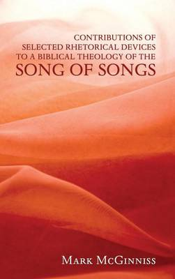 Contributions of Selected Rhetorical Devices to a Biblical Theology of the Song of Songs (Hardback)