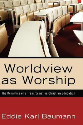 Worldview as Worship (Hardback)