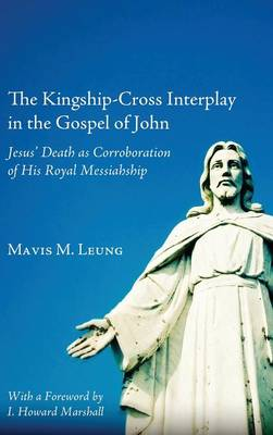 The Kingship-Cross Interplay in the Gospel of John (Hardback)