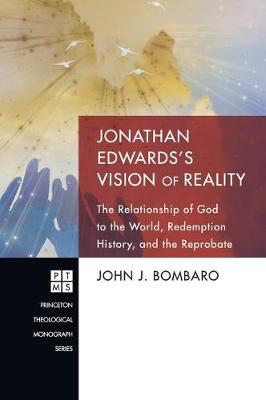 Jonathan Edwards's Vision of Reality: The Relationship of God to the World, Redemption History, and the Reprobate (Hardback)
