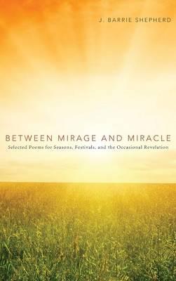 Between Mirage and Miracle (Hardback)
