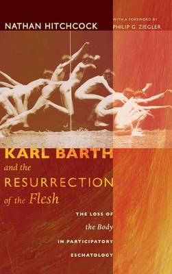 Karl Barth and the Resurrection of the Flesh (Hardback)