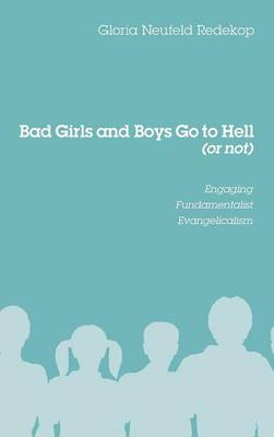 Bad Girls and Boys Go to Hell (or Not) (Hardback)
