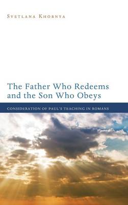 The Father Who Redeems and the Son Who Obeys (Hardback)