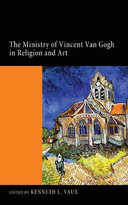 The Ministry of Vincent Van Gogh in Religion and Art (Hardback)