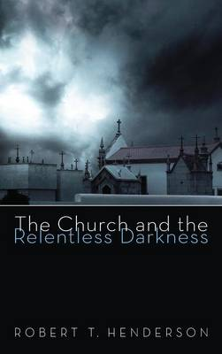 The Church and the Relentless Darkness (Hardback)