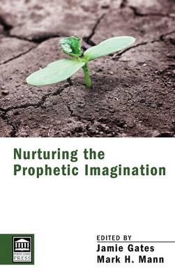 Nurturing the Prophetic Imagination (Hardback)