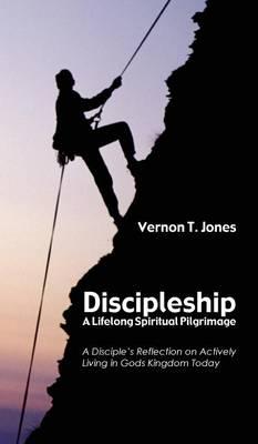 Discipleship-A Lifelong Spiritual Pilgrimage (Hardback)