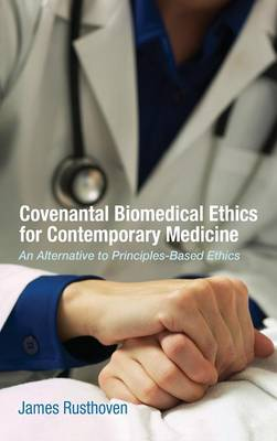 Covenantal Biomedical Ethics for Contemporary Medicine (Hardback)
