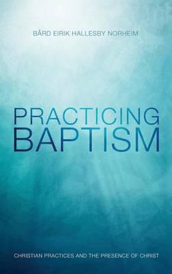 Practicing Baptism (Hardback)