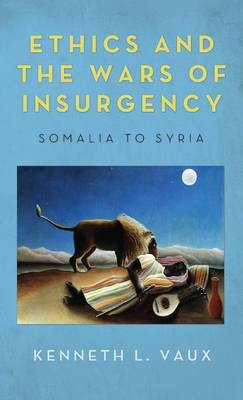 Ethics and the Wars of Insurgency (Hardback)
