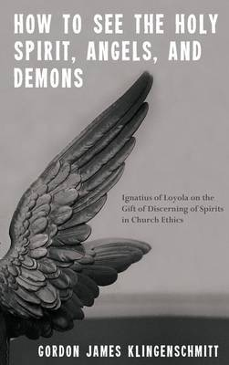 How to See the Holy Spirit, Angels, and Demons (Hardback)
