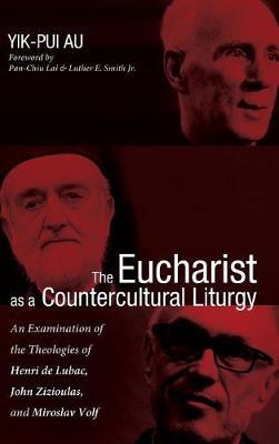 The Eucharist as a Countercultural Liturgy (Hardback)