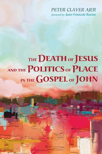 The Death of Jesus and the Politics of Place in the Gospel of John (Paperback)