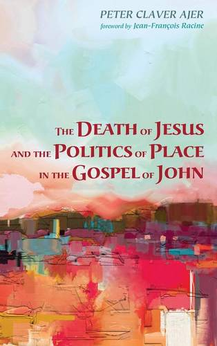 The Death of Jesus and the Politics of Place in the Gospel of John (Hardback)