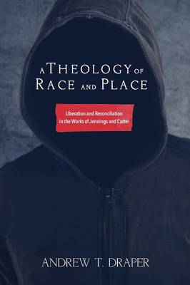 A Theology of Race and Place: Liberation and Reconciliation in the Works of Jennings and Carter (Paperback)