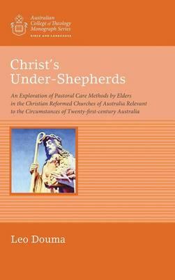 Christ's Under-Shepherds - Australian College of Theology Monograph (Hardback)