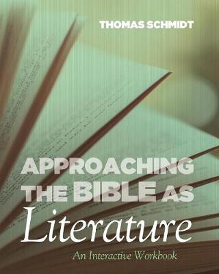 Approaching the Bible as Literature: An Interactive Workbook (Paperback)