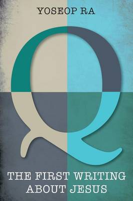 Q, the First Writing about Jesus (Paperback)