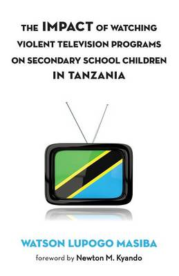 The Impact of Watching Violent Television Programs on Secondary School Children in Tanzania (Paperback)