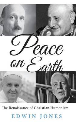 Peace on Earth: The Renaissance of Christian Humanism (Hardback)