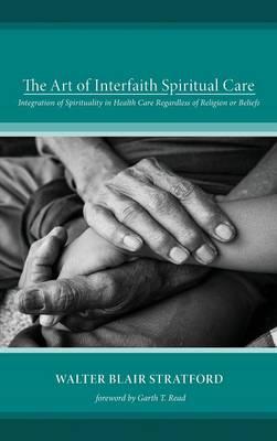 The Art of Interfaith Spiritual Care (Hardback)