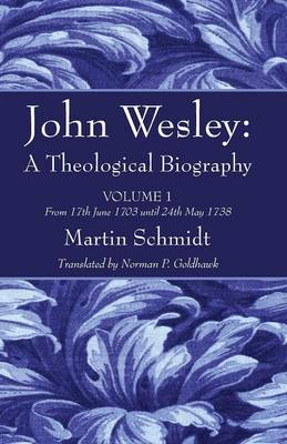 John Wesley: A Theological Biography (Paperback)